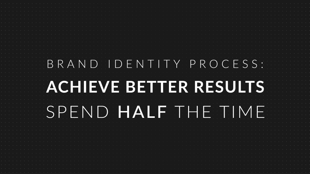 Title Brand Identity Process Achieve better results spend half the time